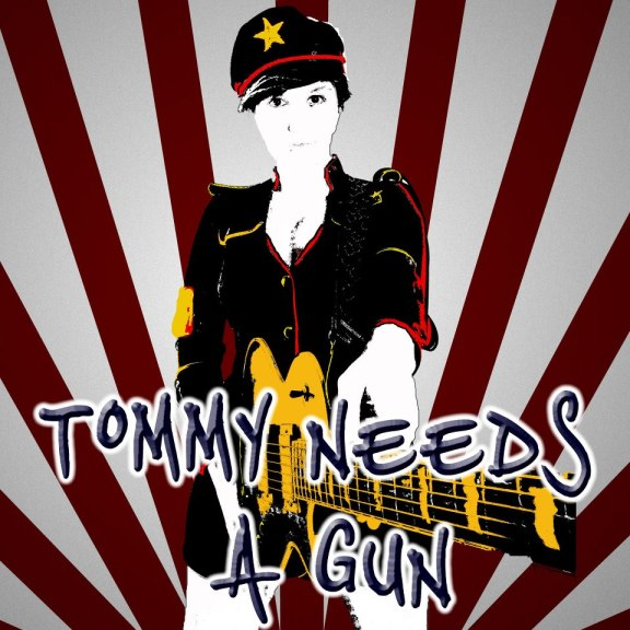 Tommy Needs A Gun